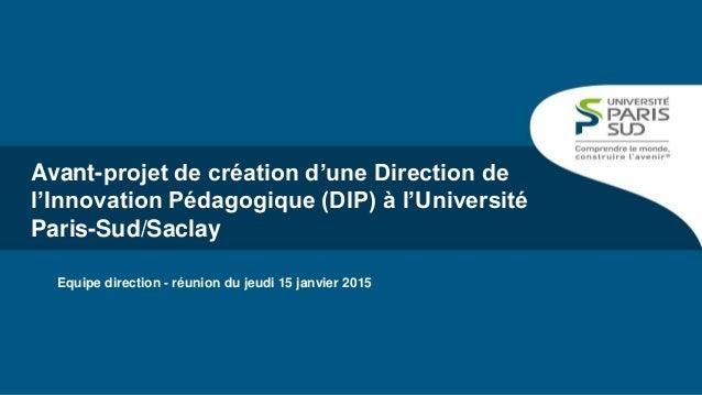 Equipe direction - réunion du jeudi 15 janvier 2015 Avant-projet de création d'une Direction de l'Innovation Pédagogique (...