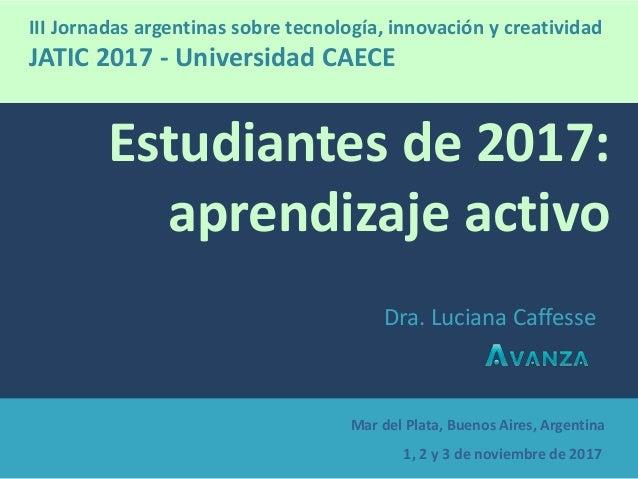 Mar del Plata, Buenos Aires, Argentina 1, 2 y 3 de noviembre de 2017 Estudiantes de 2017: aprendizaje activo Dra. Luciana ...