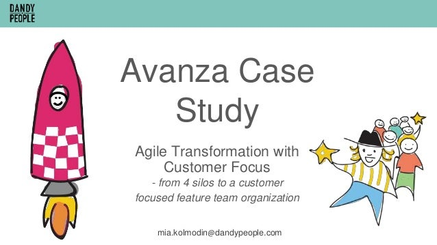 Avanza Case Study mia.kolmodin@dandypeople.com Agile Transformation with Customer Focus - from 4 silos to a customer focus...