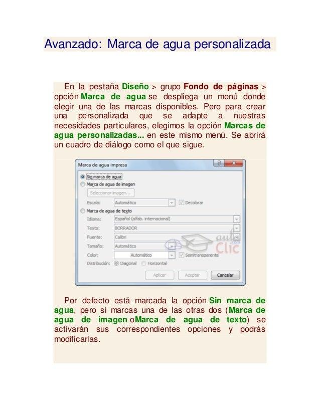 Avanzado: Marca de agua personalizada En la pestaña Diseño > grupo Fondo de páginas > opción Marca de agua se despliega un...