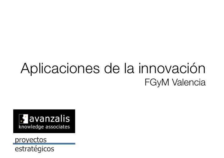 Aplicaciones de la innovación!                    FGyM Valencia