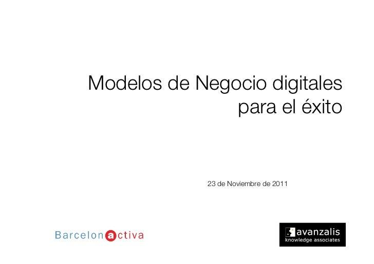 Modelos de Negocio digitales!               para el éxito             23 de Noviembre de 2011
