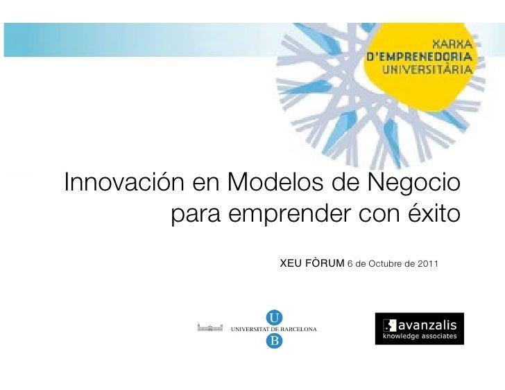 Innovación en Modelos de Negocio!         para emprender con éxito                 XEU FÒRUM 6 de Octubre de 2011