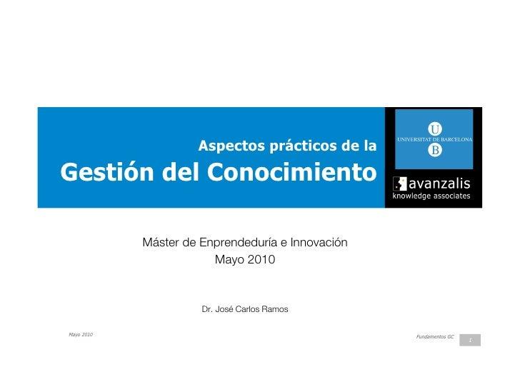 Aspectos prácticos de la  Gestión del Conocimiento              Máster de Enprendeduría e Innovación                      ...