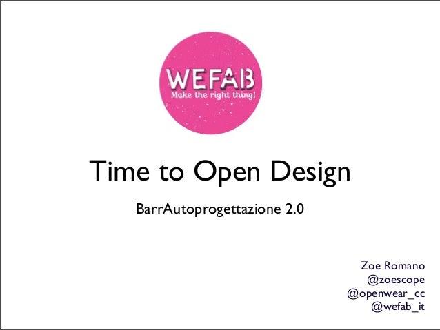 Time to Open Design   BarrAutoprogettazione 2.0                                Zoe Romano                                 ...