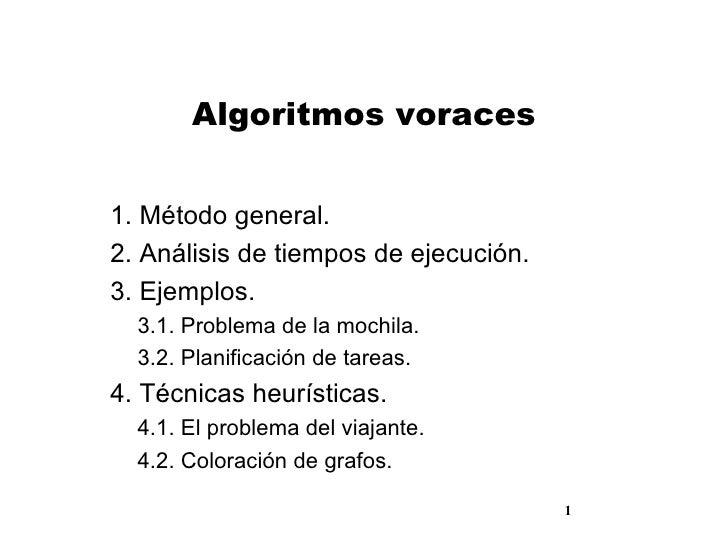 Algoritmos voraces <ul><li>1. Método general. </li></ul><ul><li>2. Análisis de tiempos de ejecución. </li></ul><ul><li>3. ...