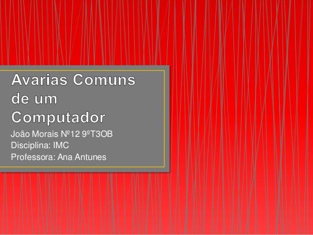 João Morais Nº12 9ºT3OBDisciplina: IMCProfessora: Ana Antunes