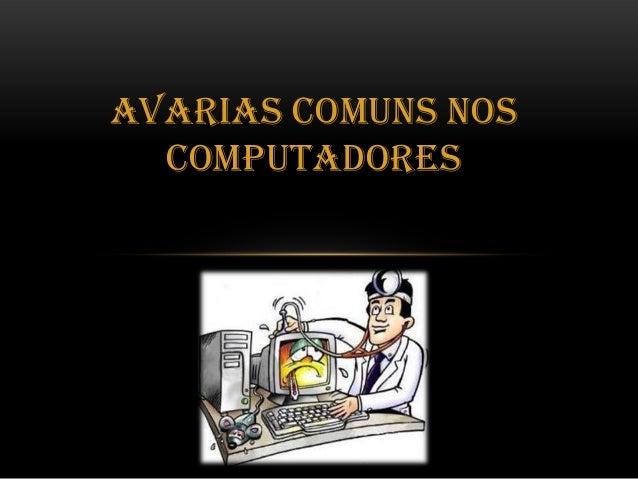 Avarias comuns nos  computadores