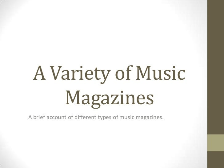 A Variety of Music    MagazinesA brief account of different types of music magazines.