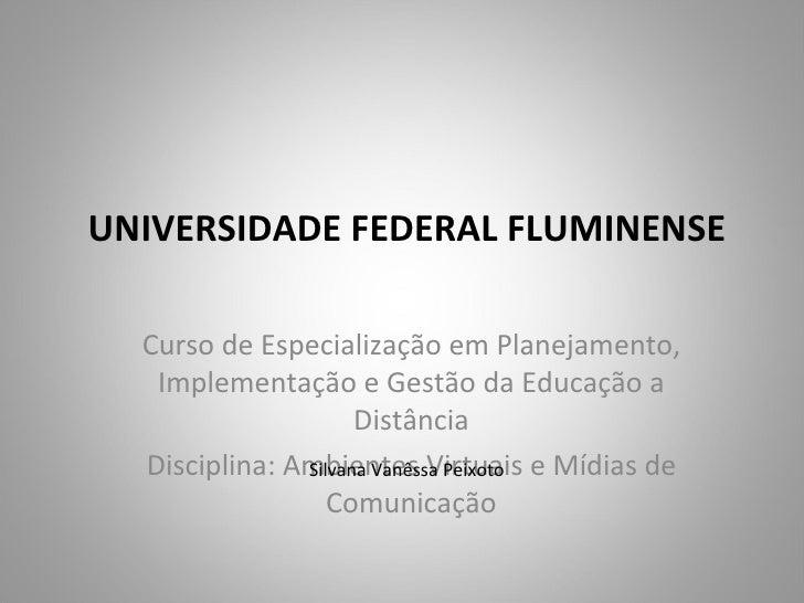 UNIVERSIDADE FEDERAL FLUMINENSE  Curso de Especialização em Planejamento,   Implementação e Gestão da Educação a          ...