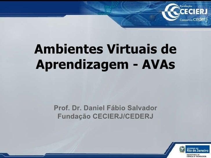 Ambientes Virtuais de Aprendizagem - AVAs Prof. Dr. Daniel Fábio Salvador Fundação CECIERJ/CEDERJ