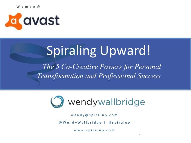 Spiraling Upward! The 5 Co-Creative Powers for Personal Transformation and Professional Success 1 w e n d y @ s p i r a l ...