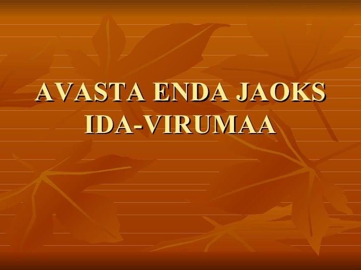 AVASTA ENDA JAOKS IDA-VIRUMAA