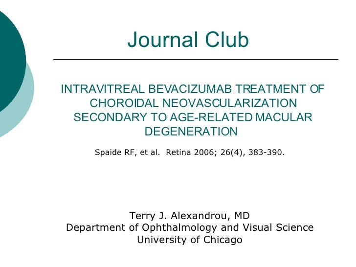 INTRAVITREAL BEVACIZUMAB TREATMENT OF CHOROIDAL NEOVASCULARIZATION SECONDARY TO AGE-RELATED MACULAR DEGENERATION  Spaide R...