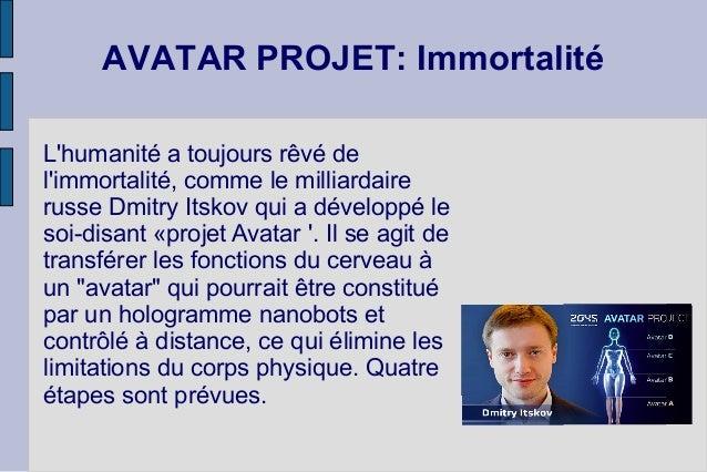AVATAR PROJET: Immortalité L'humanité a toujours rêvé de l'immortalité, comme le milliardaire russe Dmitry Itskov qui a dé...