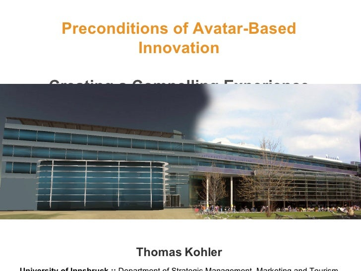 Preconditions of Avatar-Based Innovation Creating a Compelling Experience Thomas Kohler University of Innsbruck ::  Depart...