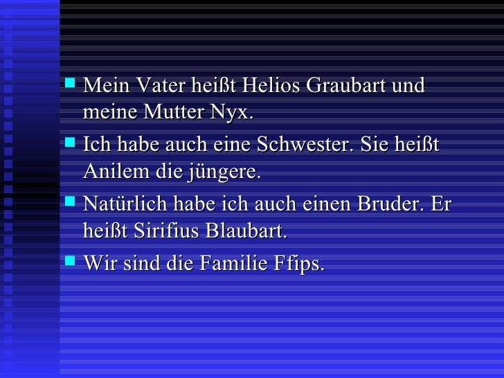 <ul><li>Mein Vater heißt Helios Graubart und meine Mutter Nyx. </li></ul><ul><li>Ich habe auch eine Schwester. Sie heißt A...