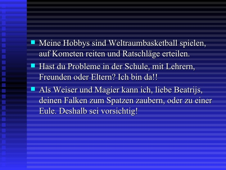 <ul><li>Meine Hobbys sind Weltraumbasketball spielen, auf Kometen reiten und Ratschläge erteilen. </li></ul><ul><li>Hast d...