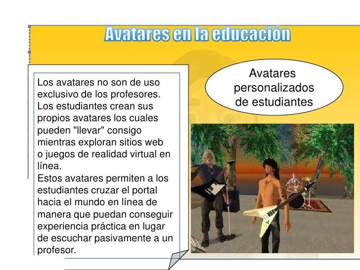 Avatares en la educación<br />Entrenamiento <br />de<br />profesores <br />Avatares que imitan la conducta de diferentes t...