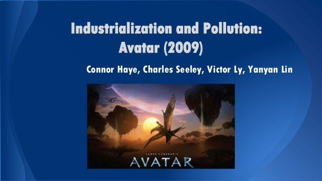 Industrialization and Pollution: Avatar (2009) Connor Haye, Charles Seeley, Victor Ly, Yanyan Lin