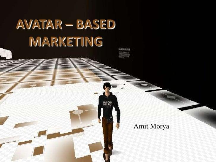 "AVATAR – BASED MARKETING<br />!""<br />Amit Morya<br />"