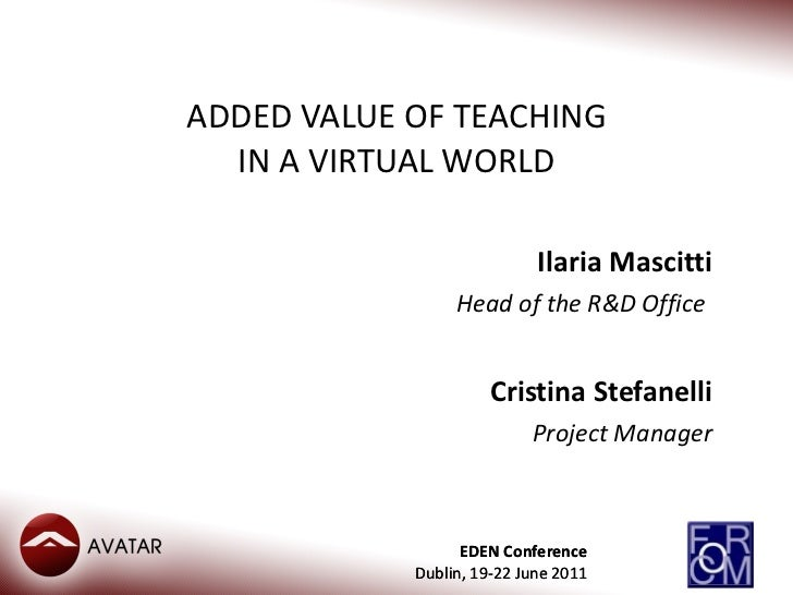 ADDED VALUE OF TEACHING IN A VIRTUAL WORLD Ilaria Mascitti Head of the R&D Office   Cristina Stefanelli Project Manager