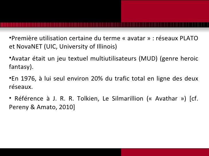 <ul><li>Première utilisation certaine du terme « avatar » : réseaux PLATO et NovaNET (UIC, University of Illinois) </li></...