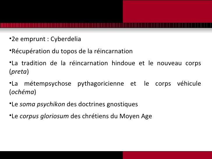 <ul><li>2e emprunt : Cyberdelia </li></ul><ul><li>Récupération du topos de la réincarnation </li></ul><ul><li>La tradition...