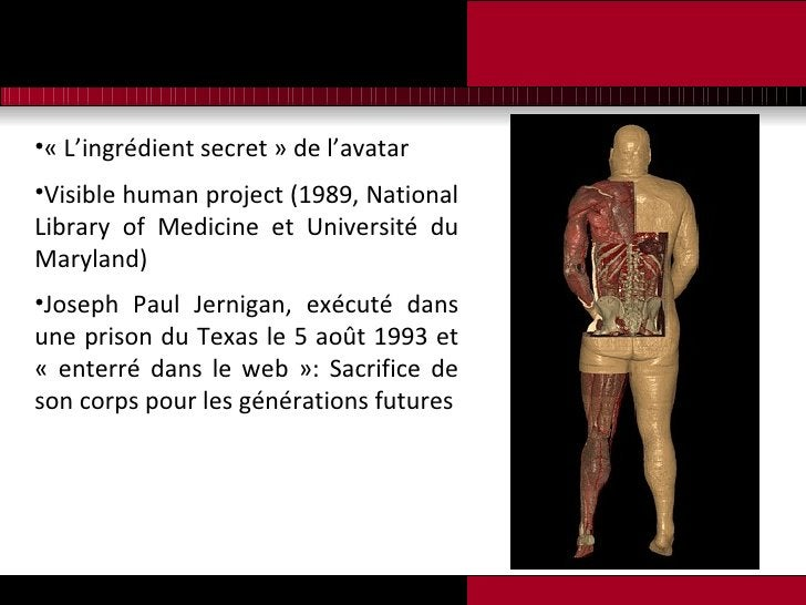 <ul><li>«L'ingrédient secret» de l'avatar </li></ul><ul><li>Visible human project (1989, National Library of Medicine et...