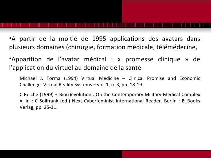 <ul><li>A partir de la moitié de 1995 applications des avatars dans plusieurs domaines (chirurgie, formation médicale, tél...