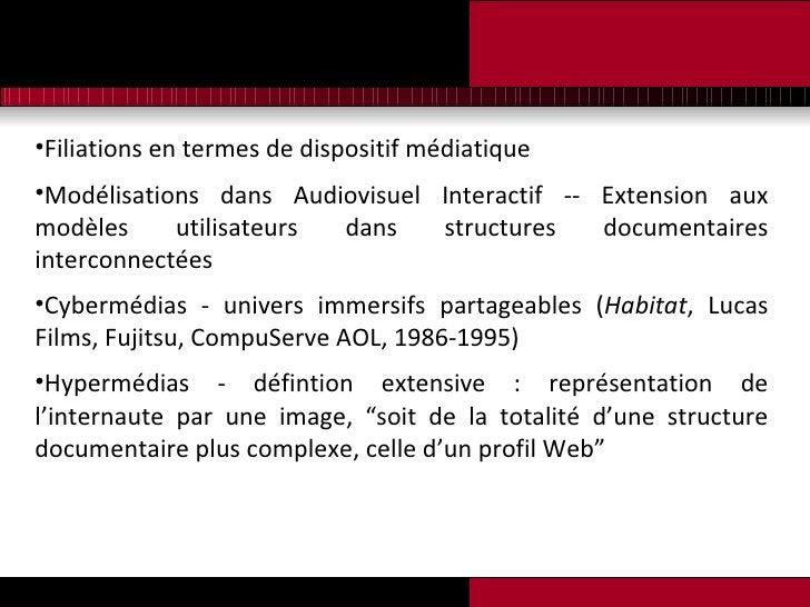 <ul><li>Filiations en termes de dispositif médiatique </li></ul><ul><li>Modélisations dans Audiovisuel Interactif -- Exten...