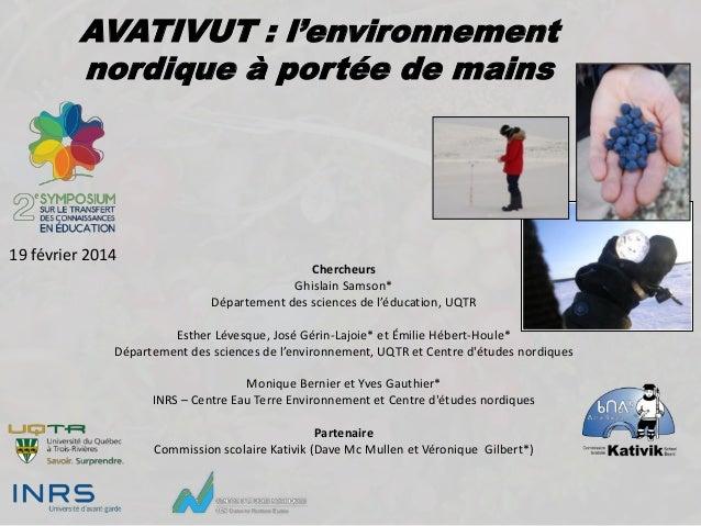 AVATIVUT : l'environnement nordique à portée de mains  19 février 2014  Chercheurs Ghislain Samson* Département des scienc...