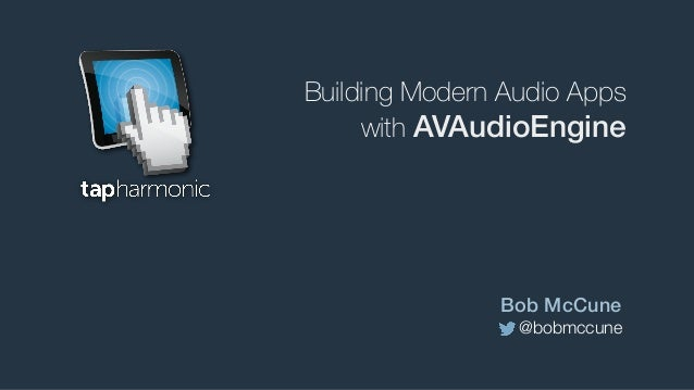 @bobmccune Bob McCune with AVAudioEngine Building Modern Audio Apps