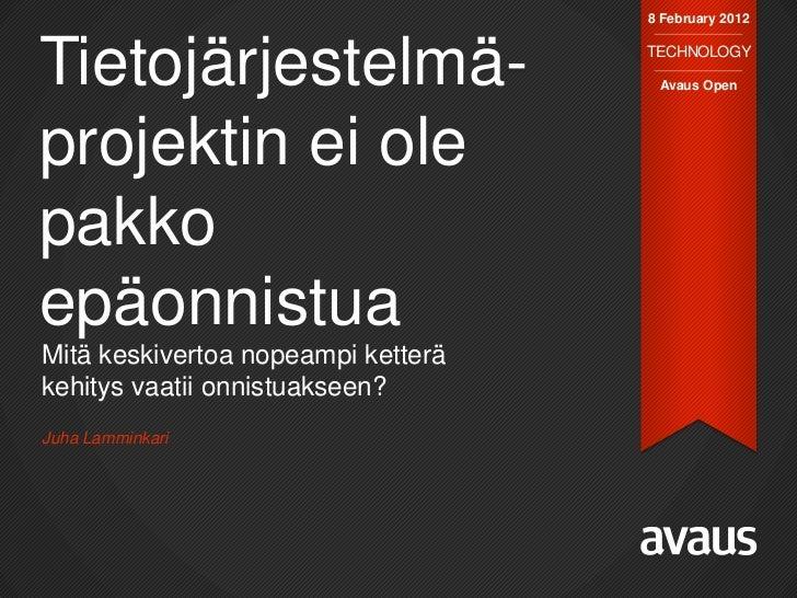 8 February 2012Tietojärjestelmä-                   TECHNOLOGY                                     Avaus Openprojektin ei o...