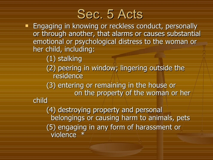 Sec. 5 Acts   Engaging in knowing or reckless conduct, personally    or through another, that alarms or causes substantia...