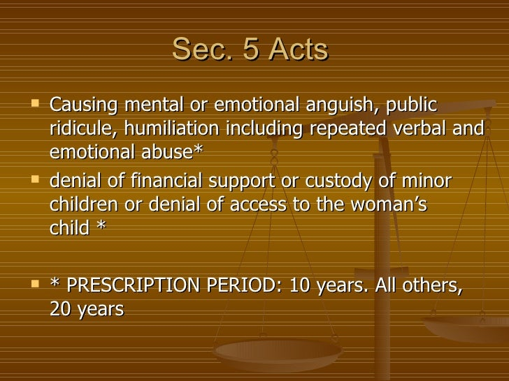 Sec. 5 Acts   Causing mental or emotional anguish, public    ridicule, humiliation including repeated verbal and    emoti...