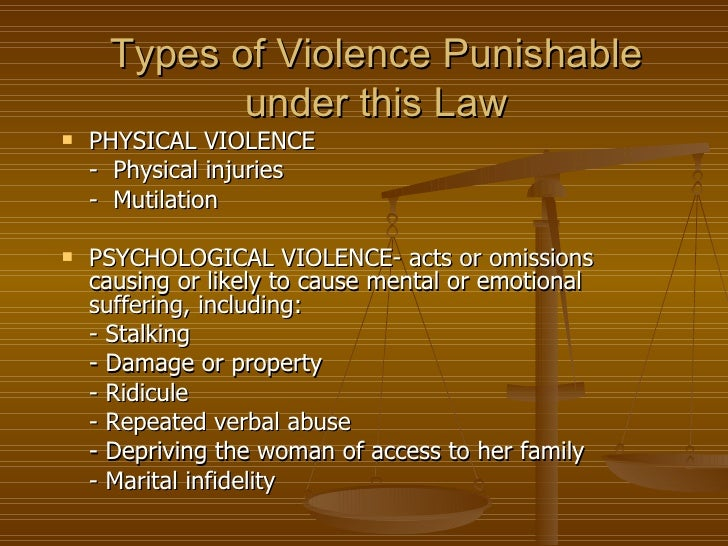 Types of Violence Punishable            under this Law   PHYSICAL VIOLENCE    - Physical injuries    - Mutilation   PSYC...