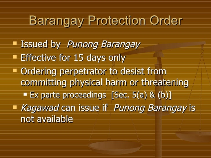Barangay Protection Order   Issued by Punong Barangay   Effective for 15 days only   Ordering perpetrator to desist fro...