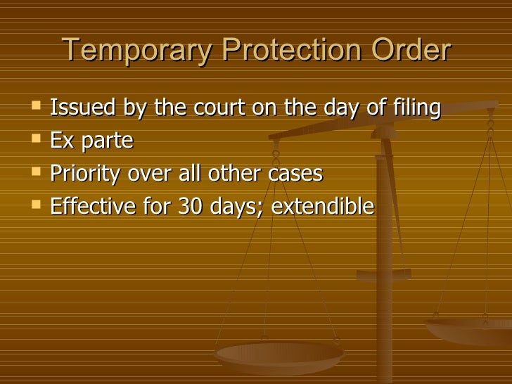Temporary Protection Order   Issued by the court on the day of filing   Ex parte   Priority over all other cases   Eff...