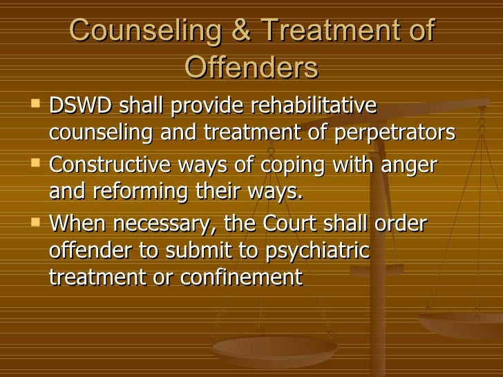 Counseling & Treatment of            Offenders   DSWD shall provide rehabilitative    counseling and treatment of perpetr...