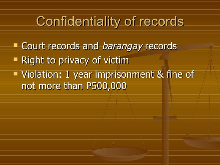 Confidentiality of records   Court records and barangay records   Right to privacy of victim   Violation: 1 year impris...