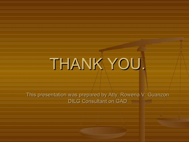 THANK YOU.This presentation was prepared by Atty. Rowena V. Guanzon                  DILG Consultant on GAD