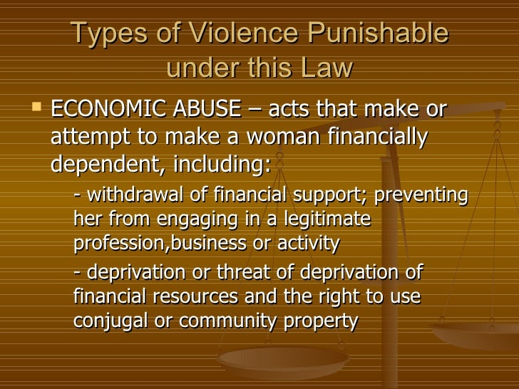 Types of Violence Punishable            under this Law   ECONOMIC ABUSE – acts that make or    attempt to make a woman fi...