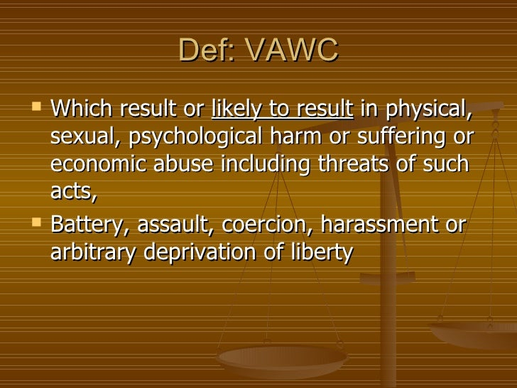Def: VAWC   Which result or likely to result in physical,    sexual, psychological harm or suffering or    economic abuse...