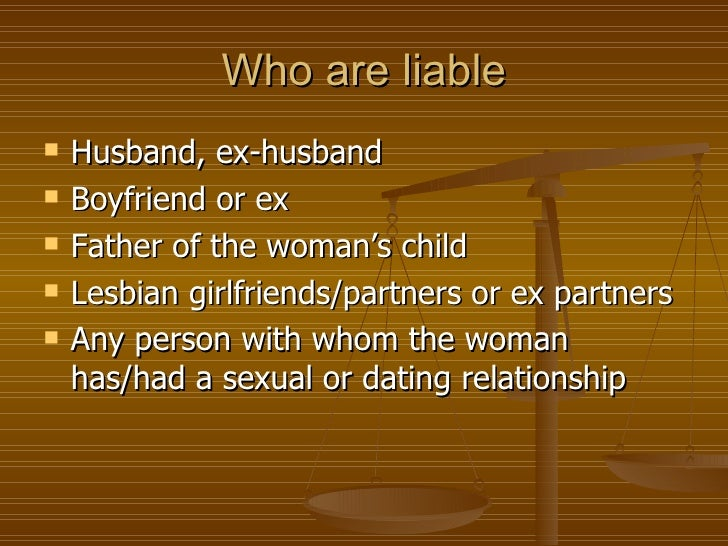 Who are liable   Husband, ex-husband   Boyfriend or ex   Father of the woman's child   Lesbian girlfriends/partners or...