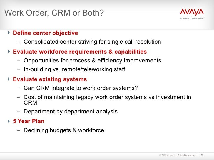 Work Order, CRM or Both? <ul><li>Define center objective </li></ul><ul><ul><li>Consolidated center striving for single cal...