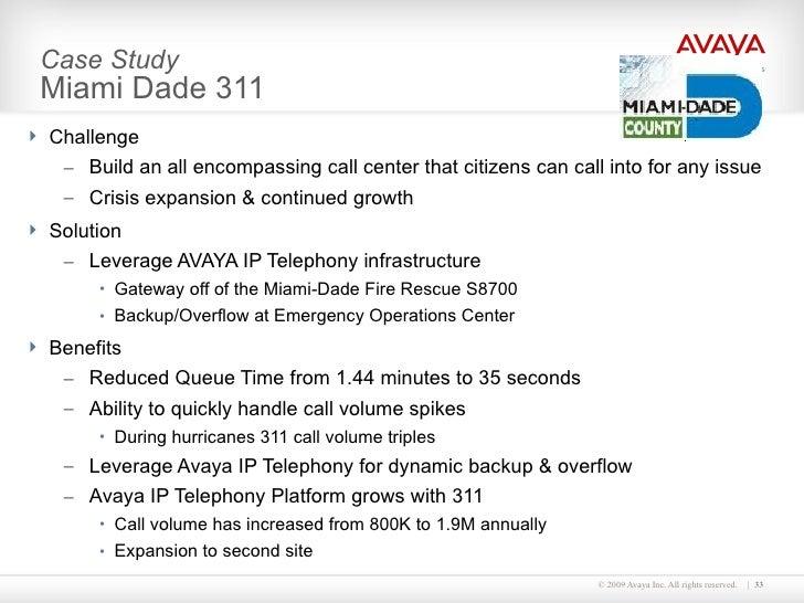 Case Study Miami Dade 311 <ul><li>Challenge </li></ul><ul><ul><li>Build an all encompassing call center that citizens can ...