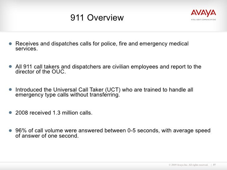 <ul><li>Receives and dispatches calls for police, fire and emergency medical services. </li></ul><ul><li>All 911 call take...