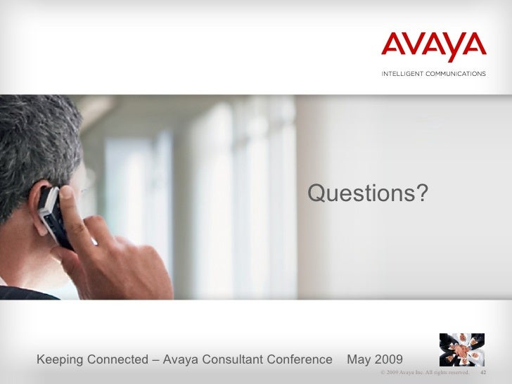 Questions? Keeping Connected – Avaya Consultant Conference  May 2009