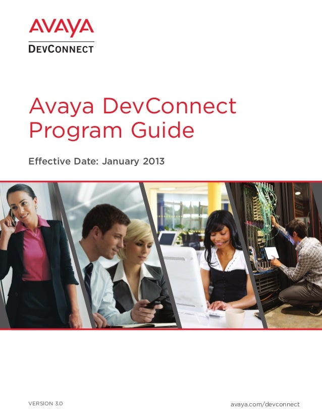 Avaya DevConnect Program Guide Effective Date: January 2013 VERSION 3.0 avaya.com/devconnect